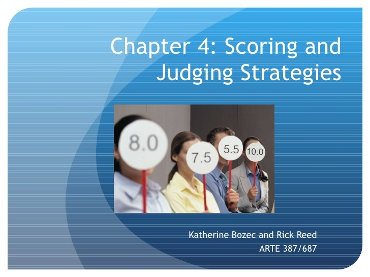 Chapter 4: Scoring and Judging Strategies Katherine Bozec and Rick Reed ARTE 387/687
