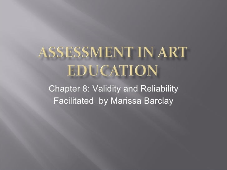 Chapter 8: Validity and Reliability Facilitated  by Marissa Barclay