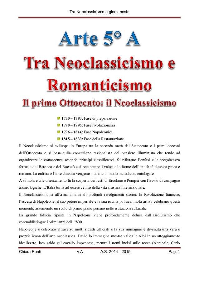 Tra Neoclassicismo e giorni nostri Chiara Ponti V A A.S. 2014 - 2015 Pag. 1 1750 – 1780: Fase di preparazione 1780 – 1796:...