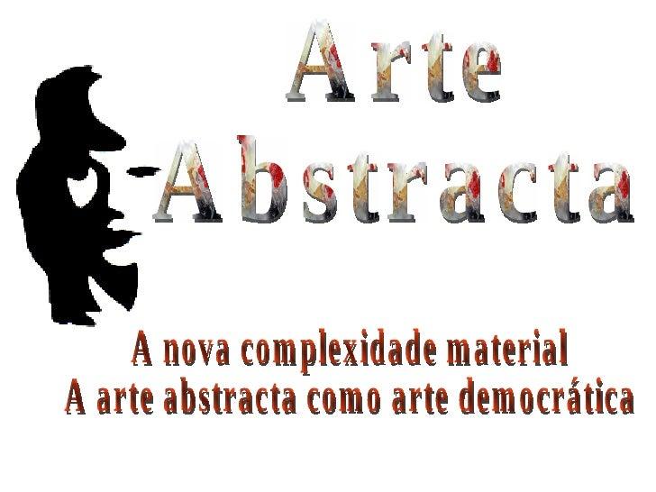 Arte  Abstracta A nova complexidade material A arte abstracta como arte democrática