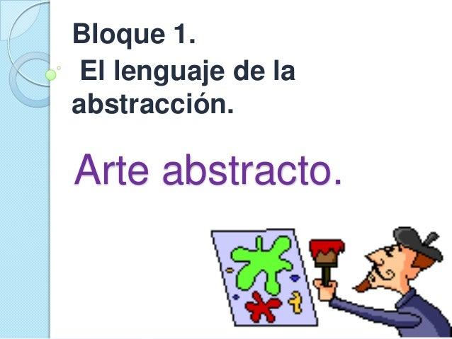 Bloque 1.El lenguaje de laabstracción.Arte abstracto.