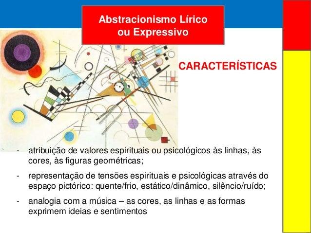 ARTE ABSTRATA- atribuição de valores espirituais ou psicológicos às linhas, àscores, às figuras geométricas;- representaçã...