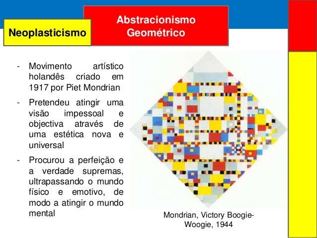 ARTE ABSTRATAAbstracionismoGeométricoMondrian, Victory Boogie-Woogie, 1944- Movimento artísticoholandês criado em1917 por ...