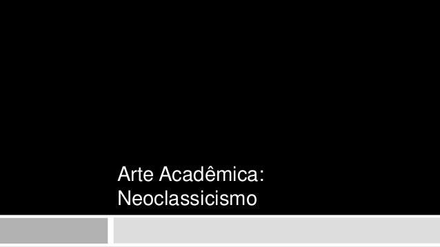 Arte Acadêmica: Neoclassicismo