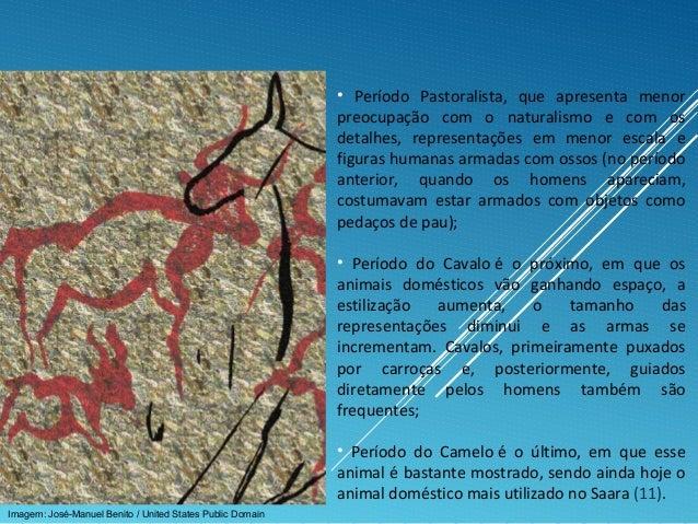 • Período Pastoralista, que apresenta menor preocupação com o naturalismo e com os detalhes, representações em menor escal...