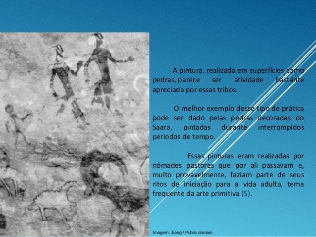 A pintura, realizada em superfícies como pedras, parece ser atividade bastante apreciada por essas tribos. O melhor exempl...