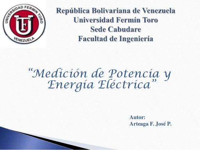 """""""Medición de Potencia y Energía Eléctrica"""" Autor: Arteaga F. José P."""
