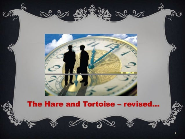 1The Hare and Tortoise – revised…
