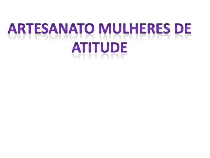 ARTESANATO MULHERES DE ATITUDE<br />