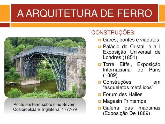 A ARQUITETURA DE FERRO CONSTRUÇÕES:  Gares, pontes e viadutos  Palácio de Cristal, e a I Exposição Universal de Londres ...