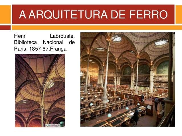 A ARQUITETURA DE FERRO Henri Labrouste, Biblioteca Nacional de Paris, 1857-67,França