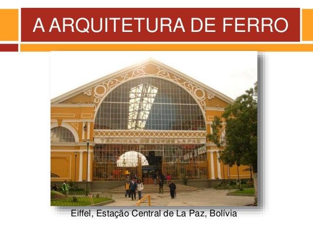 A ARQUITETURA DE FERRO Eiffel, Estação Central de La Paz, Bolívia