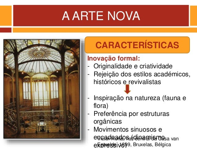 A ARTE NOVA Victor Horta, hall central da Casa van Eetvelde, 1899, Bruxelas, Bélgica Inovação formal: - Originalidade e cr...