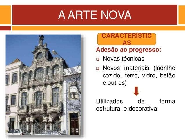 A ARTE NOVA Adesão ao progresso:  Novas técnicas  Novos materiais (ladrilho cozido, ferro, vidro, betão e outros) Utiliz...