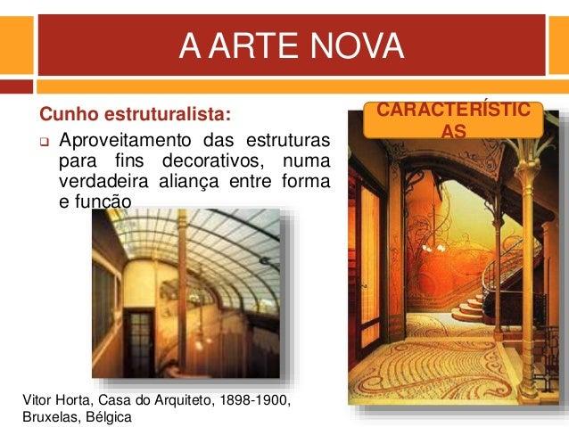 A ARTE NOVA Cunho estruturalista:  Aproveitamento das estruturas para fins decorativos, numa verdadeira aliança entre for...