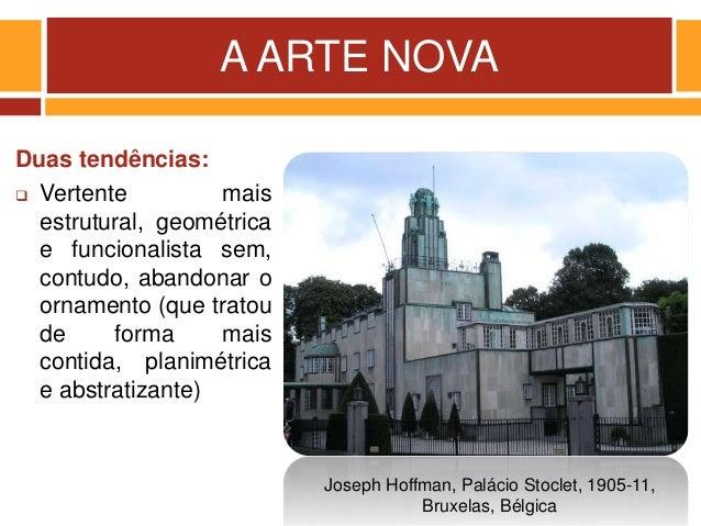 A ARTE NOVA Duas tendências:  Vertente mais estrutural, geométrica e funcionalista sem, contudo, abandonar o ornamento (q...