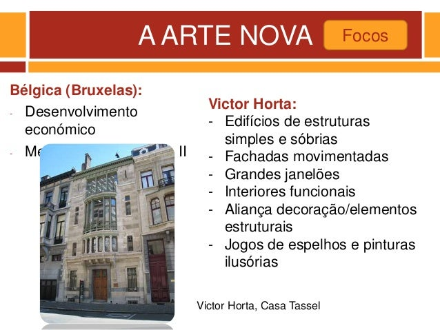 A ARTE NOVA Bélgica (Bruxelas): - Desenvolvimento económico - Mecenato de Leopoldo II Focos Victor Horta: - Edifícios de e...