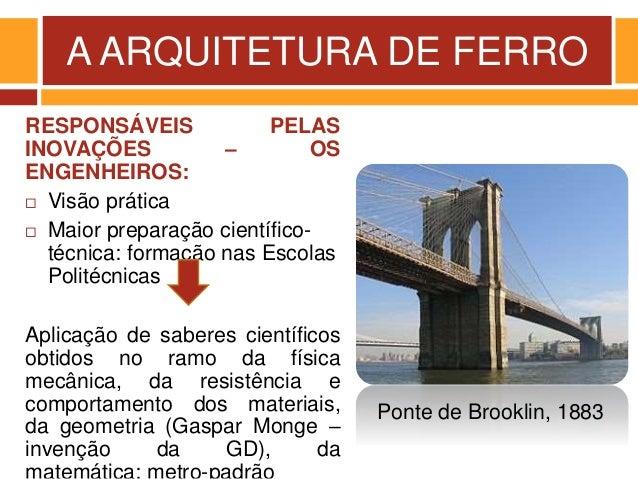 A ARQUITETURA DE FERRO RESPONSÁVEIS PELAS INOVAÇÕES – OS ENGENHEIROS:  Visão prática  Maior preparação científico- técni...