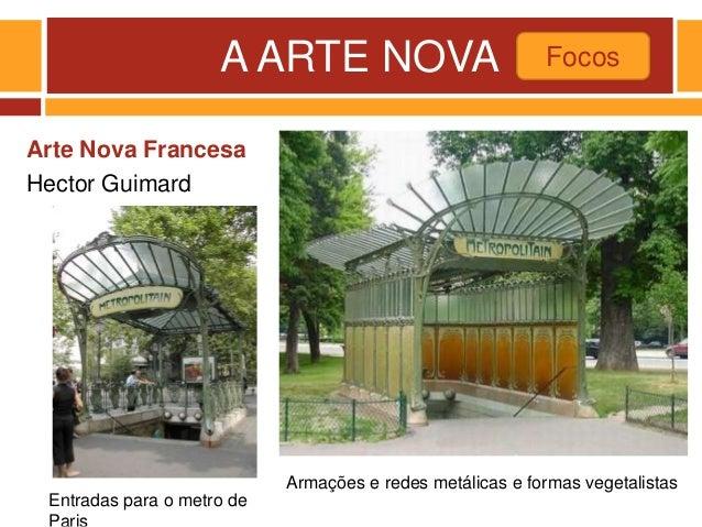 A ARTE NOVA Arte Nova Francesa Hector Guimard Focos Entradas para o metro de Armações e redes metálicas e formas vegetalis...