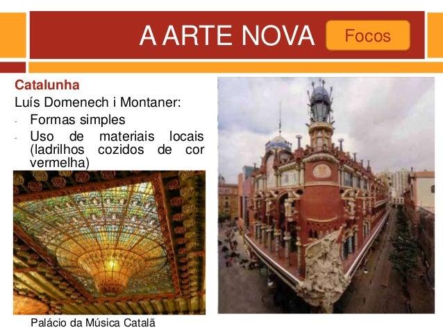 A ARTE NOVA Catalunha Luís Domenech i Montaner: - Formas simples - Uso de materiais locais (ladrilhos cozidos de cor verme...