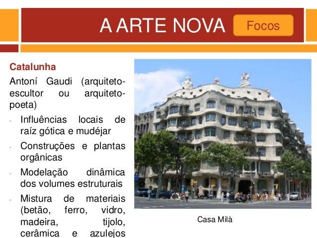 A ARTE NOVA Catalunha Antoní Gaudi (arquiteto- escultor ou arquiteto- poeta) - Influências locais de raíz gótica e mudéjar...