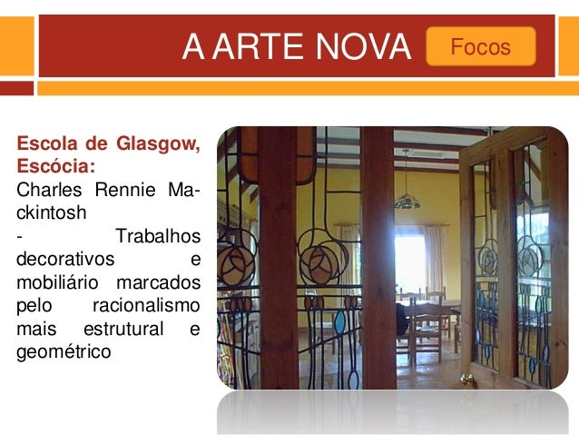 A ARTE NOVA Focos Escola de Glasgow, Escócia: Charles Rennie Ma- ckintosh - Trabalhos decorativos e mobiliário marcados pe...