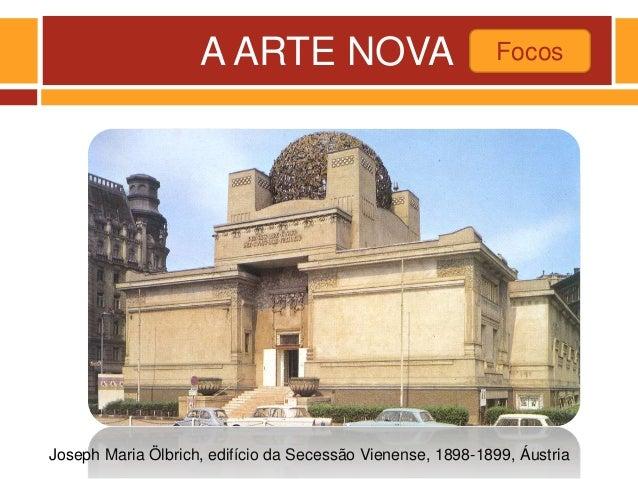 A ARTE NOVA Focos Joseph Maria Ölbrich, edifício da Secessão Vienense, 1898-1899, Áustria