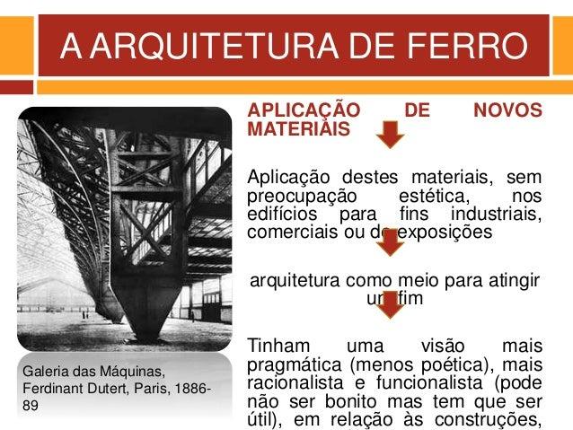A ARQUITETURA DE FERRO APLICAÇÃO DE NOVOS MATERIAIS Aplicação destes materiais, sem preocupação estética, nos edifícios pa...
