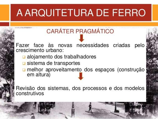 A ARQUITETURA DE FERRO CARÁTER PRAGMÁTICO Fazer face às novas necessidades criadas pelo crescimento urbano:  alojamento d...