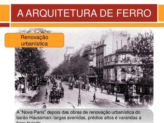 """A ARQUITETURA DE FERRO A """"Nova Paris"""" depois das obras de renovação urbanística do barão Haussman: largas avenidas, prédio..."""