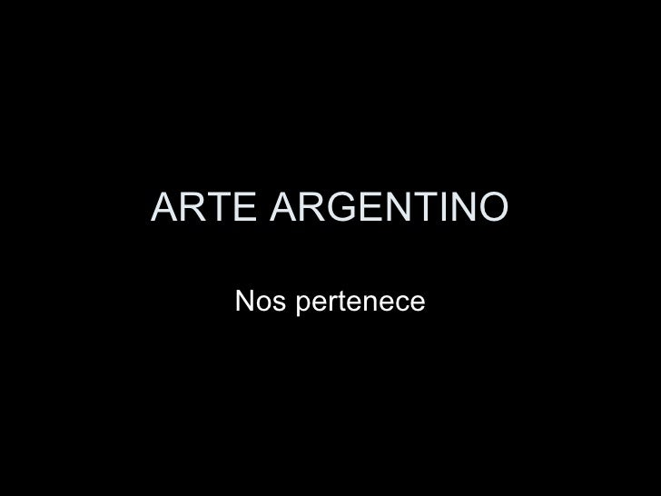 ARTE ARGENTINO Nos pertenece