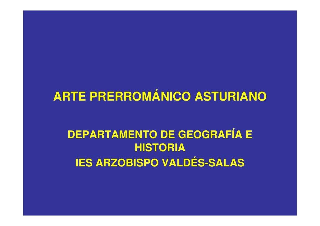 ARTE PRERROMÁNICO ASTURIANO DEPARTAMENTO DE GEOGRAFÍA E           HISTORIA  IES ARZOBISPO VALDÉS-SALAS