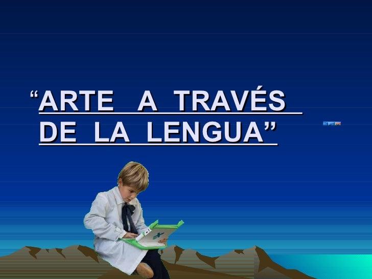 """ ARTE  A  TRAVÉS  DE  LA  LENGUA"""