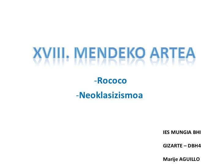 <ul><li>Rococo </li></ul><ul><li>Neoklasizismoa  </li></ul>IES MUNGIA BHI GIZARTE – DBH4 Marije AGUILLO