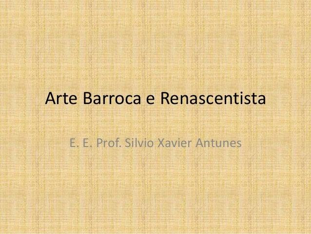 Arte Barroca e Renascentista E. E. Prof. Silvio Xavier Antunes