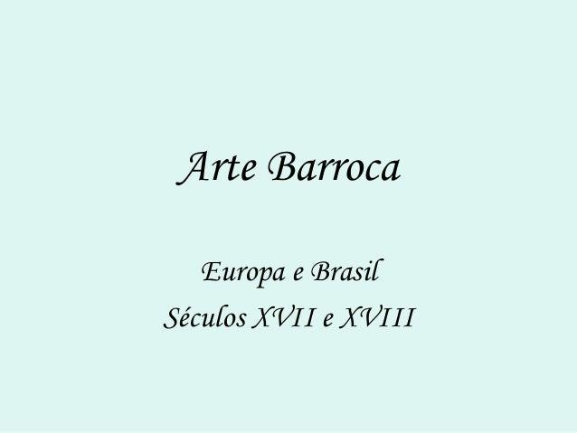 Arte Barroca Europa e Brasil Séculos XVII e XVIII