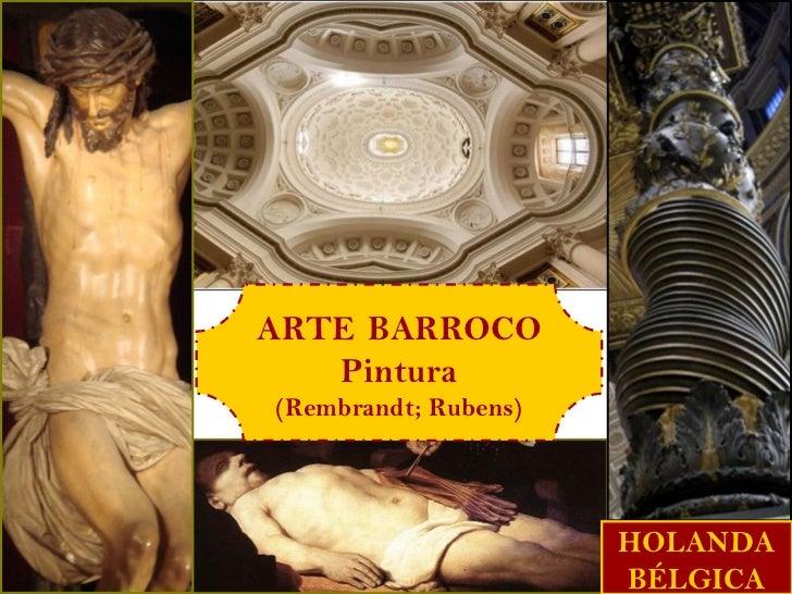 ARTE BARROCO   Pintura(Rembrandt; Rubens)                      HOLANDA                      BÉLGICA