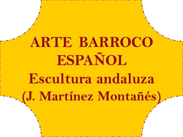 ARTE BARROCO     ESPAÑOL Escultura andaluza(J. Martínez Montañés)