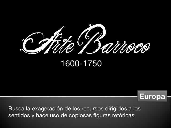 Arte Barroco                     1600-1750                                                      Europa Busca la exageració...