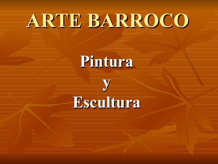 ARTE BARROCO <ul><li>Pintura </li></ul><ul><li>y </li></ul><ul><li>Escultura </li></ul>