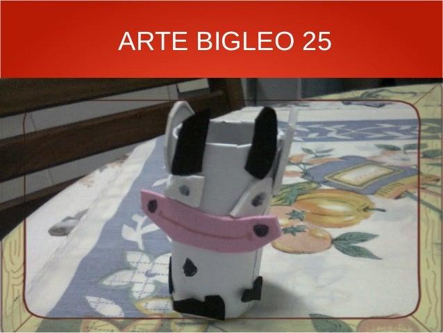 ARTE BIGLEO 25