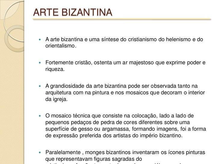 ARTE BIZANTINA<br />A arte bizantina e uma síntese do cristianismo do helenismo e do orientalismo. <br />Fortemente cristã...