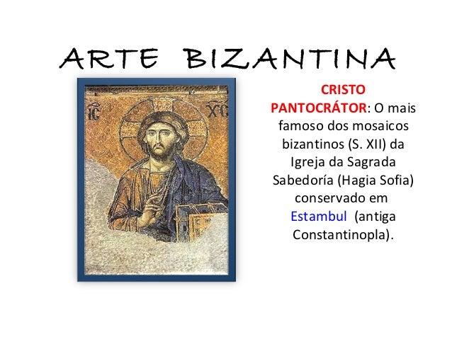ARTE BIZANTINA                CRISTO        PANTOCRÁTOR: O mais         famoso dos mosaicos          bizantinos (S. XII) d...