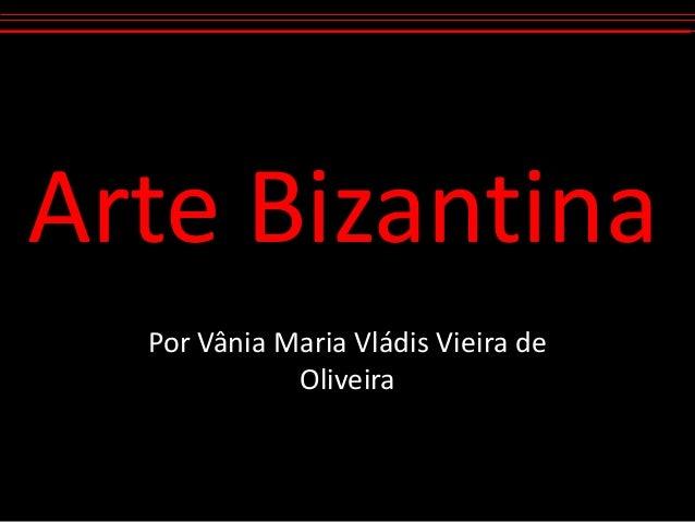 Arte Bizantina Por Vânia Maria Vládis Vieira de Oliveira