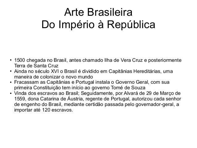 Arte Brasileira Do Império à República ● 1500 chegada no Brasil, antes chamado Ilha de Vera Cruz e posteriormente Terra de...