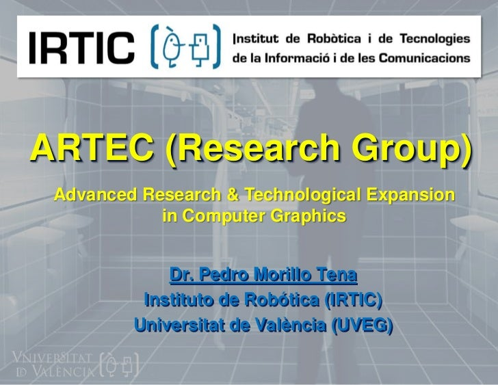 ARTEC (ResearchGroup)<br />Advanced Research & Technological Expansion in Computer Graphics<br />Dr. Pedro MorilloTena<br ...