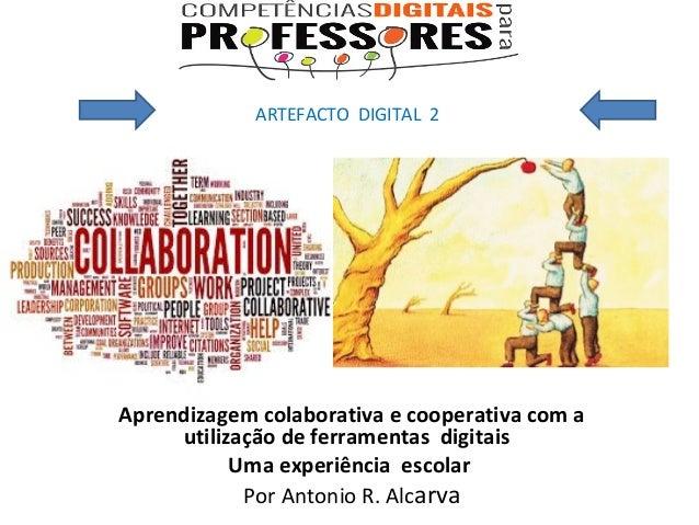 Aprendizagem colaborativa e cooperativa com a utilização de ferramentas digitais Uma experiência escolar PorAntonioR....