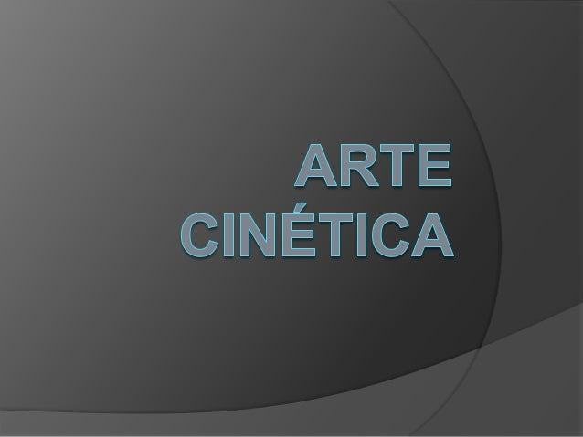 A arte cinética ou o cinetismo, refere-se a uma corrente na área das artesplásticas que elabora formas e efeitosvisuais pa...