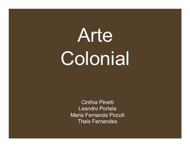 Arte Colonial Cinthia Pinetti Leandro Portela Maria Fernanda Piccoli Thais Fernandes