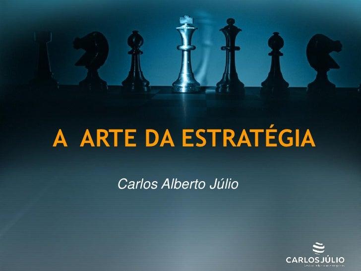 A ARTE DA ESTRATÉGIA     Carlos Alberto Júlio